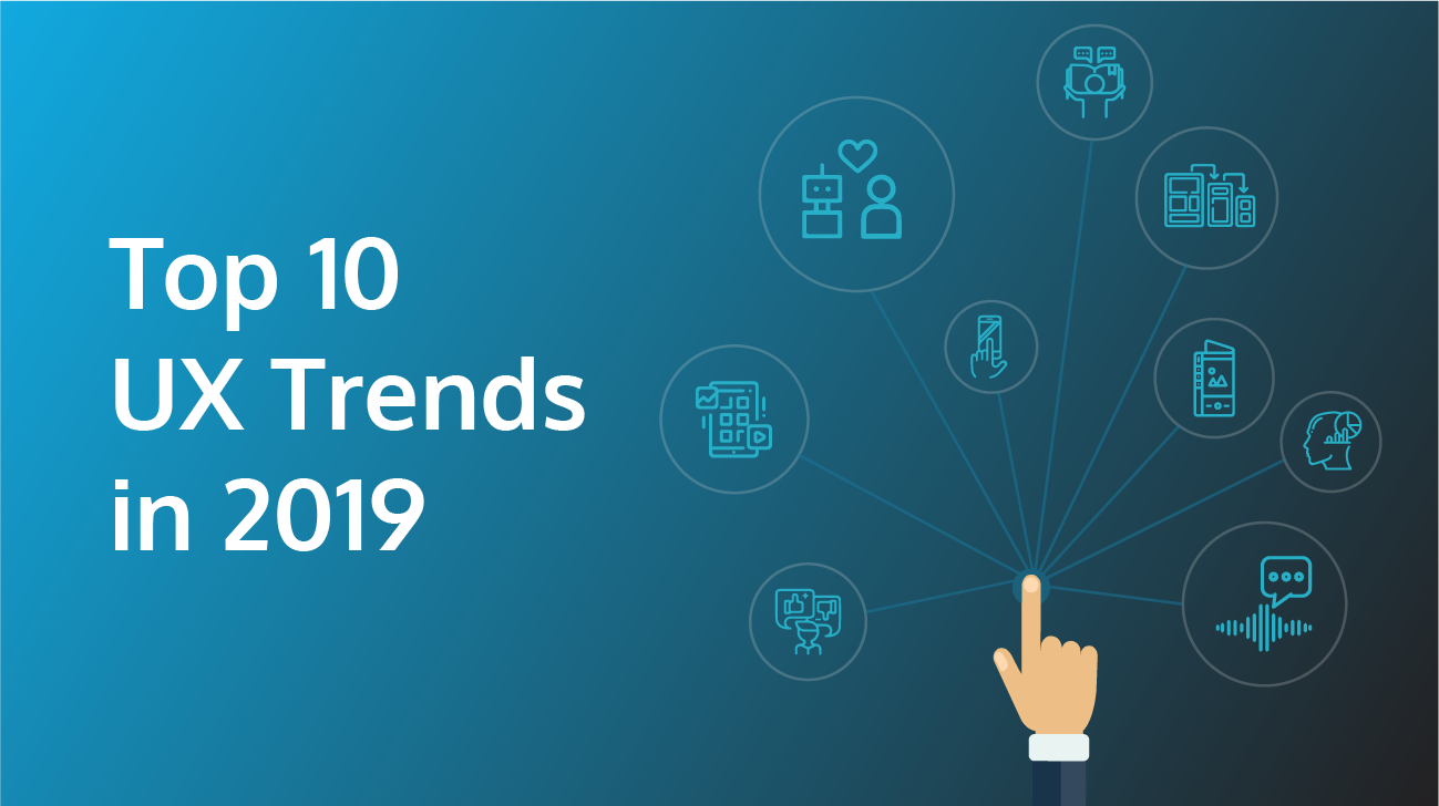 Top 10 UX Trends That Will Dominate in 2019 - YUJ Designs