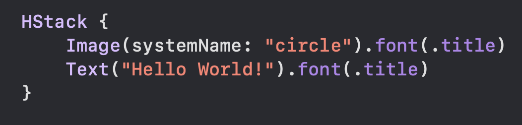 """HStack { Image(systemName: """"circle"""").font(.title) Text(""""Hello World!"""").font(.title)"""