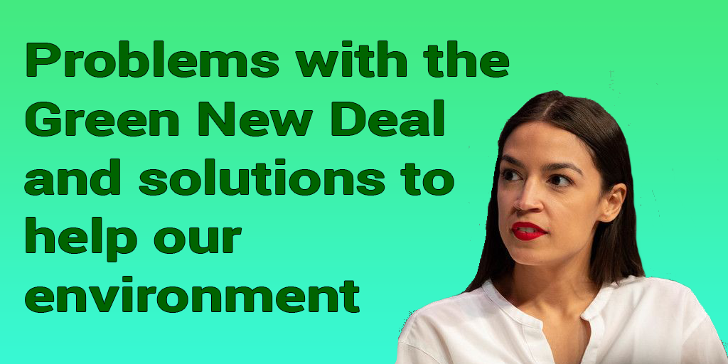 Pic of AOC with text: Problems with the Green New Deal and solutions tohelp our environment