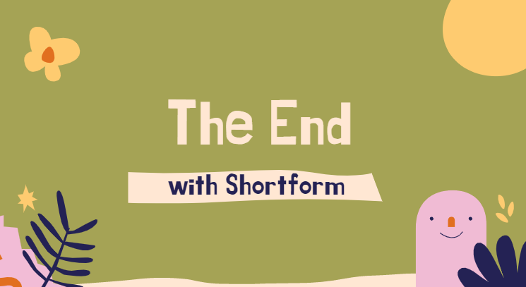 The End with Shortform