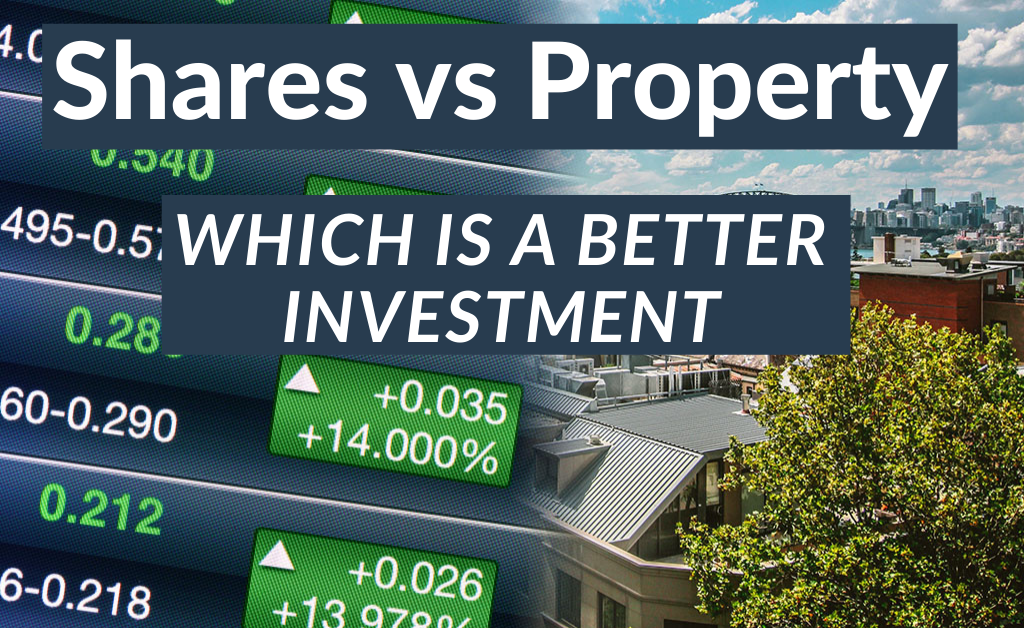 Shares verses Property—Which is a Better Investment