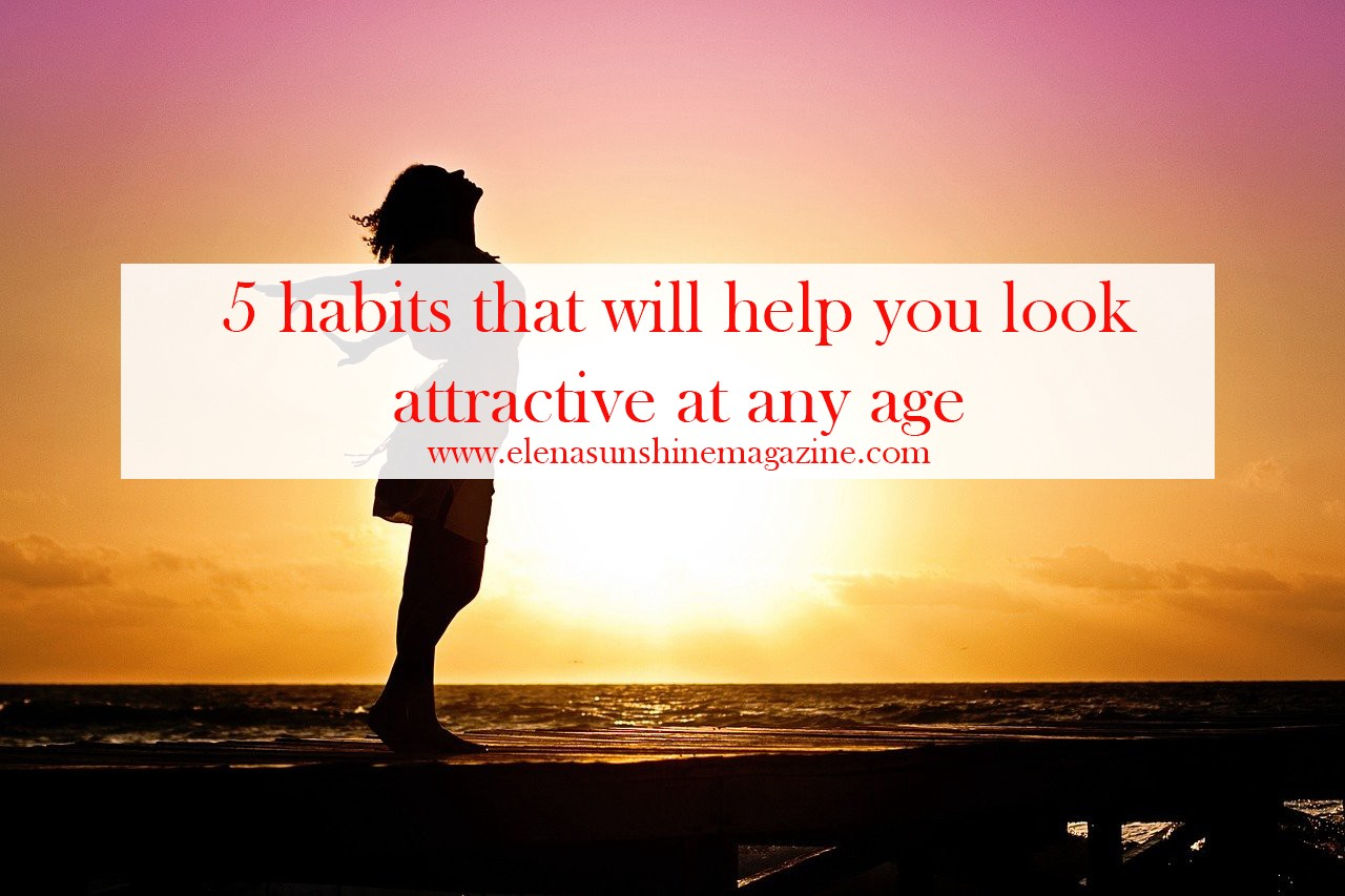 5 habits that will help you look attractive at any age