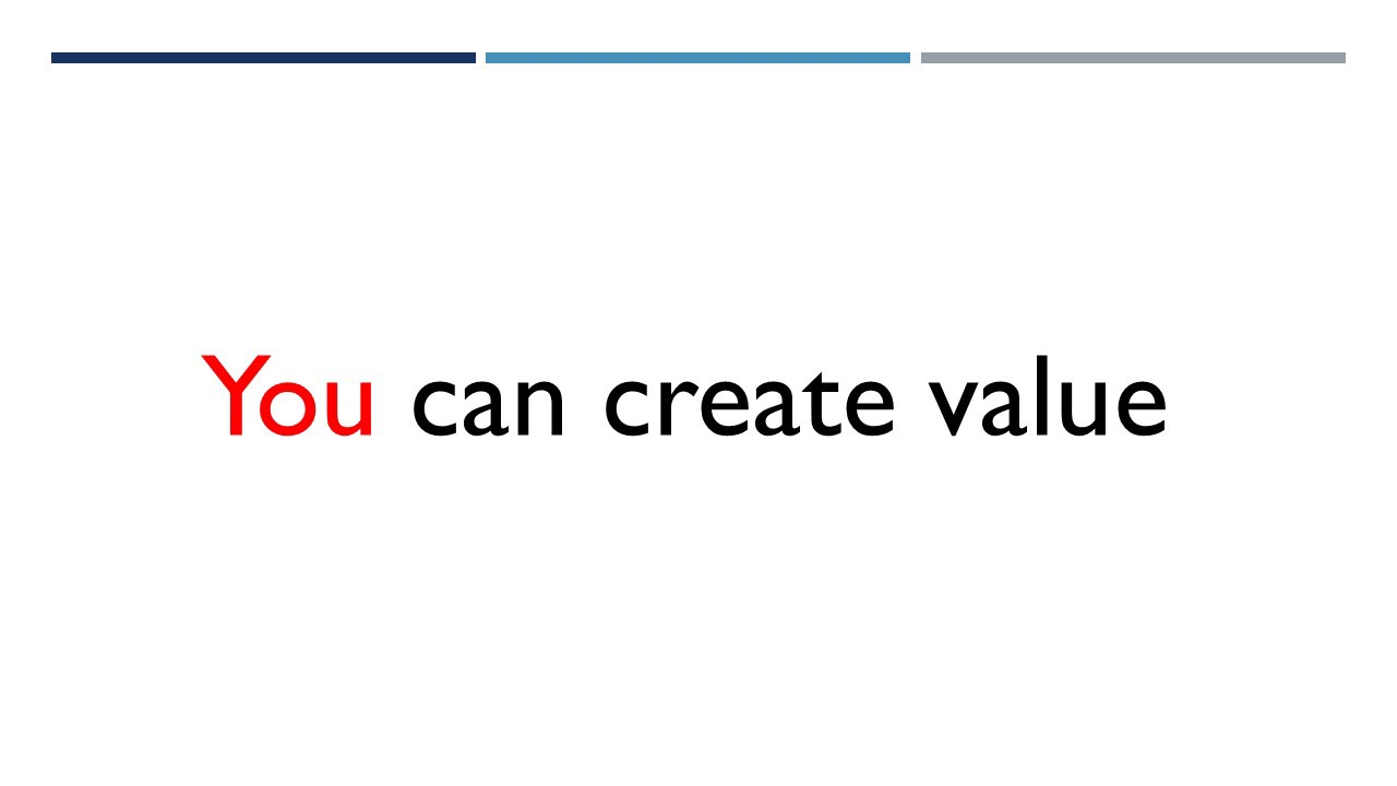 You can create value