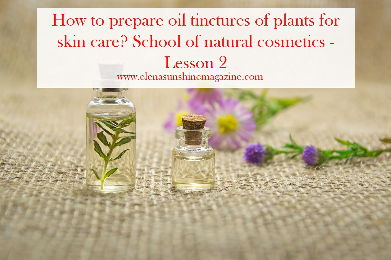How to prepare oil tinctures of plants for skin care