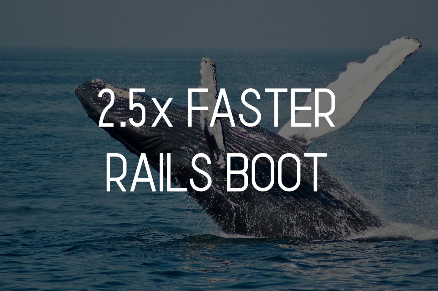 2.5x faster Rails boot (+ a whale on background)