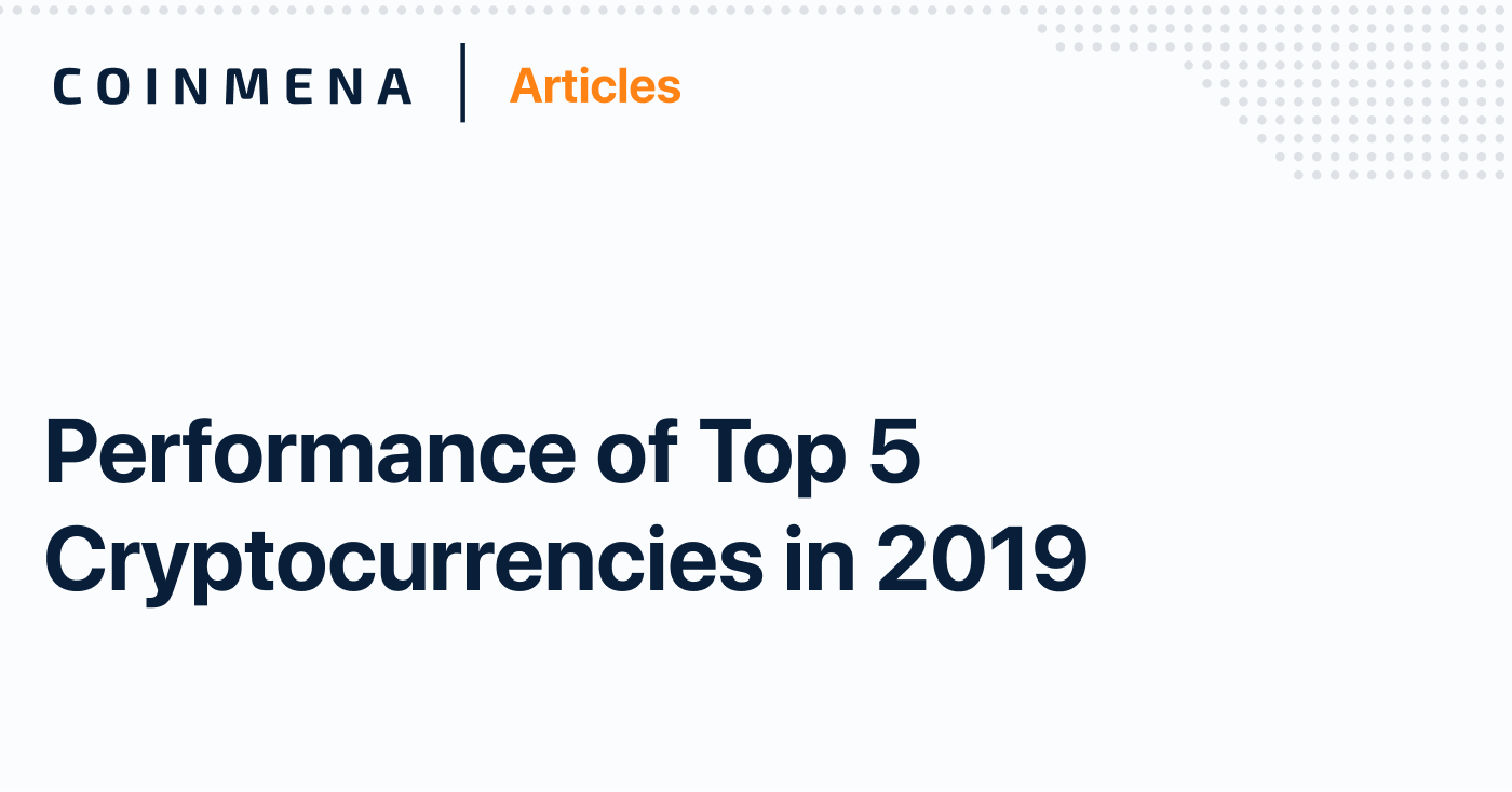 CoinMENA Articles—How Did the Top 5 Cryptocurrencies Perform in 2019?