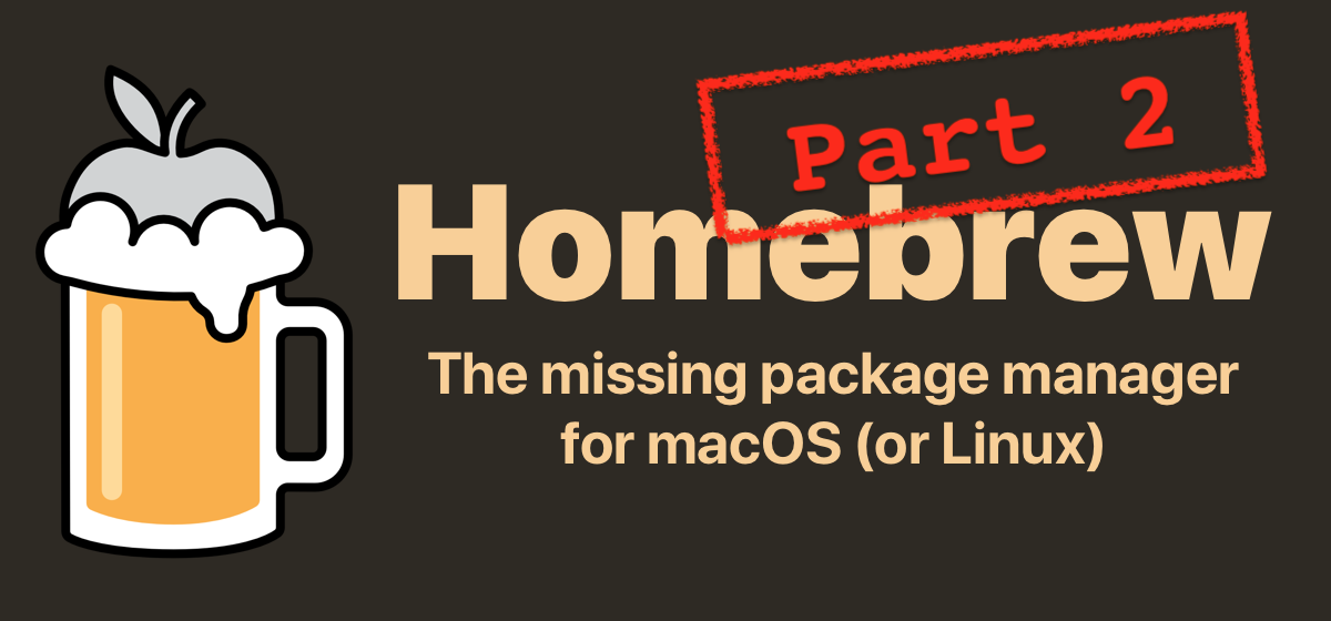 "Homebrew logo of apple in mug of beer with text ""Homebrew: the missing package for macOS or Linux part two"""