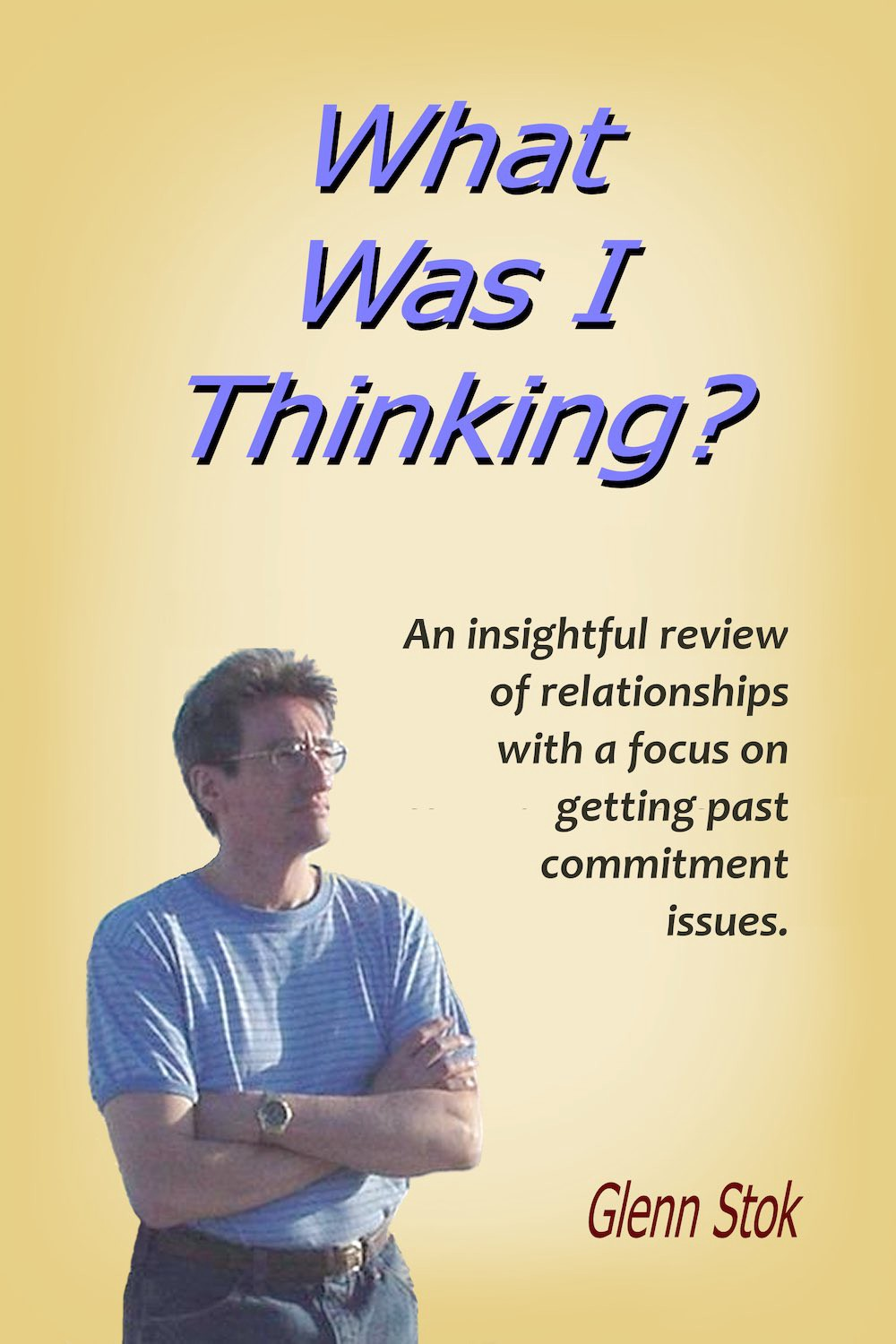 What Was I Thinking? A review of relationships. Author: Glenn Stok