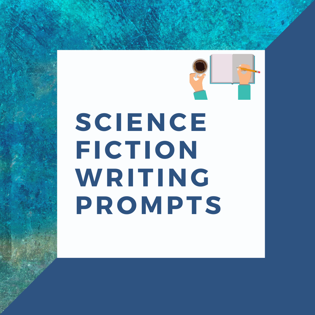 Science Fiction Writing Prompts article cover with an image of the title and a set of hands holding coffee and writing in a journal. Writing prompts that teach craft.