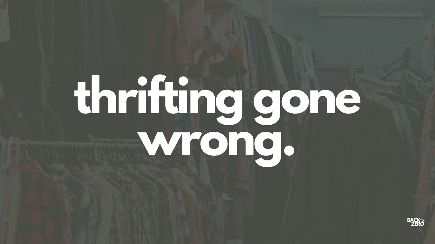 Image of clothing store, dark green overlay, words in white that read: thrifting gone wrong.""