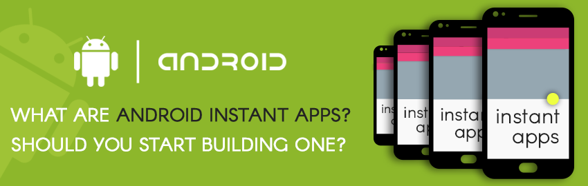 what are android instant apps? is it time to build one?this year, the search giant updated \u0027instant apps\u0027 and made it available for developers so that they can start making them
