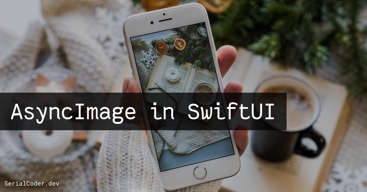 A woman hand holding an iPhone and taking picture of the table right under. On the table there is an open book, with eye glasses, coffee, a small decorative plant and decorative table cloth. On top of the image the AsyncImage in SwiftUI title is written, and SerialCoder.dev with small letters at the bottom.