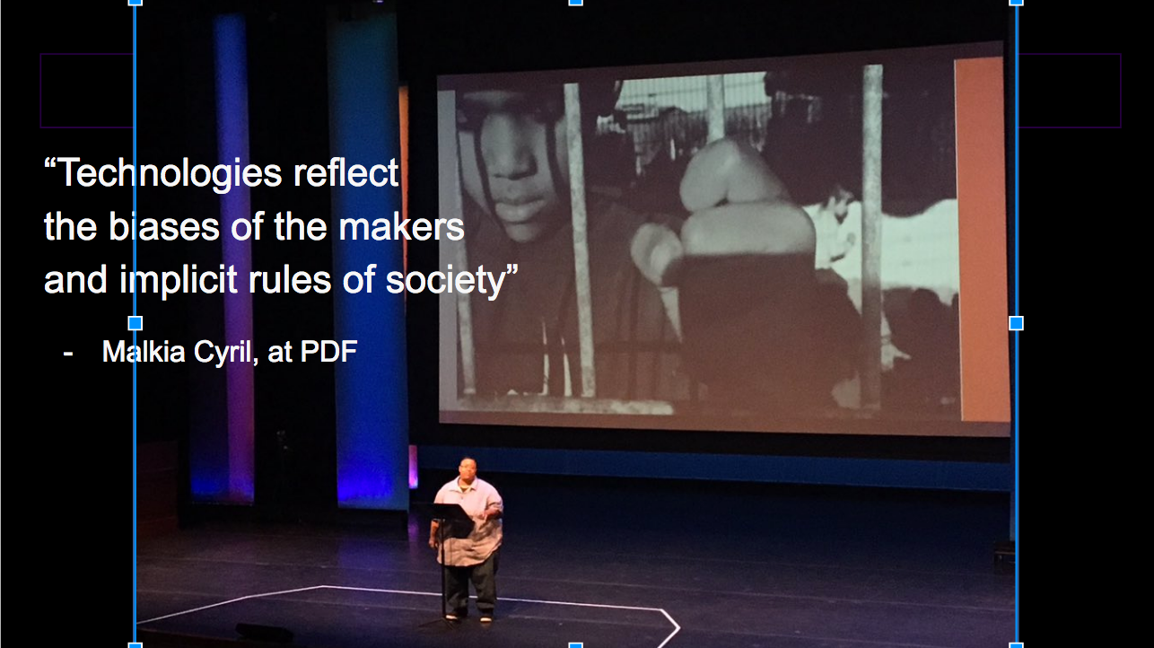 Technologies reflect the biases of the makers and implicit rules of society - Malkia Cyril at PDF