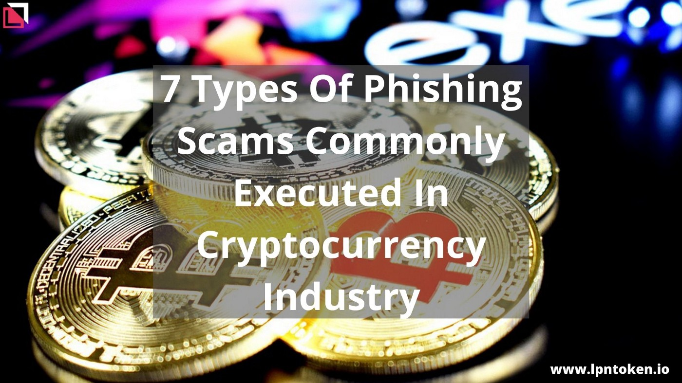 7 Types Of Phishing Scams Commonly Executed In Cryptocurrency Industry | lpntoken.io