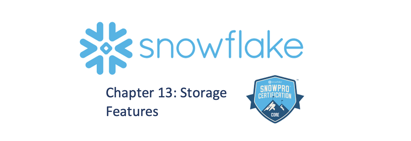 Chapter 13 of the SnowFlake SnowPro Course. Storage Features (Time Travel, Fail-Safe & Zero Copy Cloning).