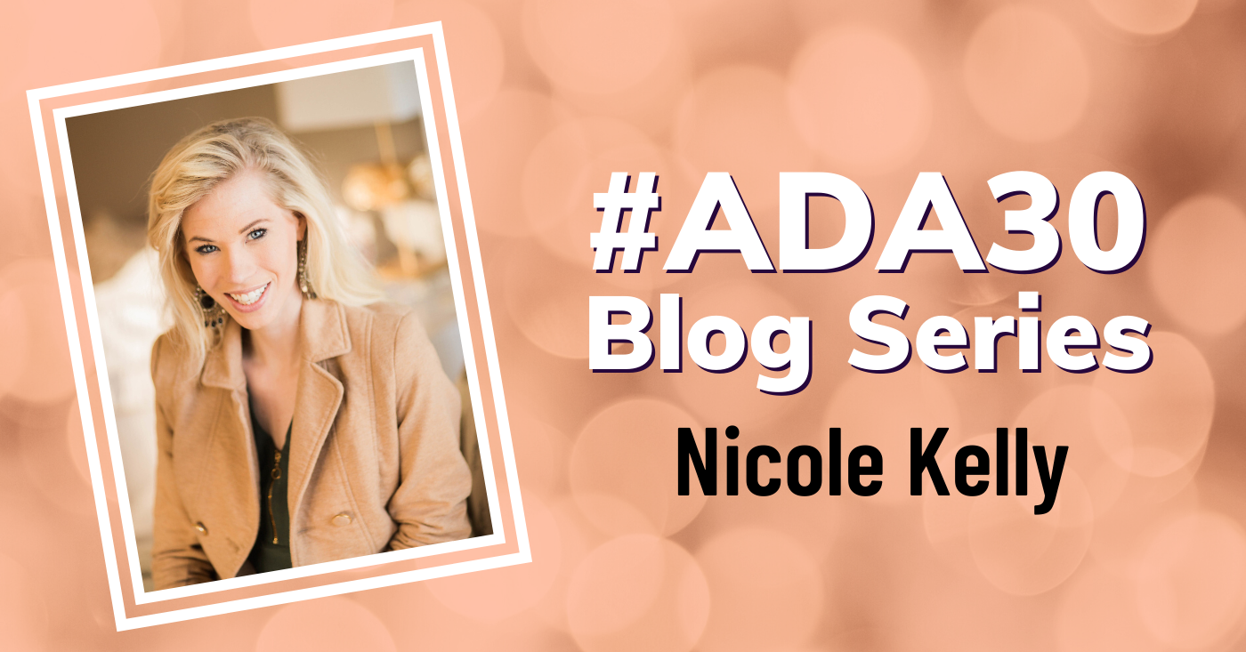 Text: #ADA30 Blog Series: Nicole Kelly. Photo: Nicole, blonde, smiling, wearing a tan jacket.