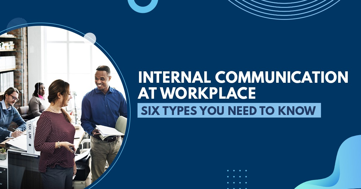 Internal Communication at Workplace- Six Types You Need to Know