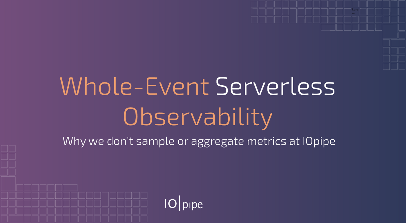 Whole-Event Serverless Observability - IOpipe Blog