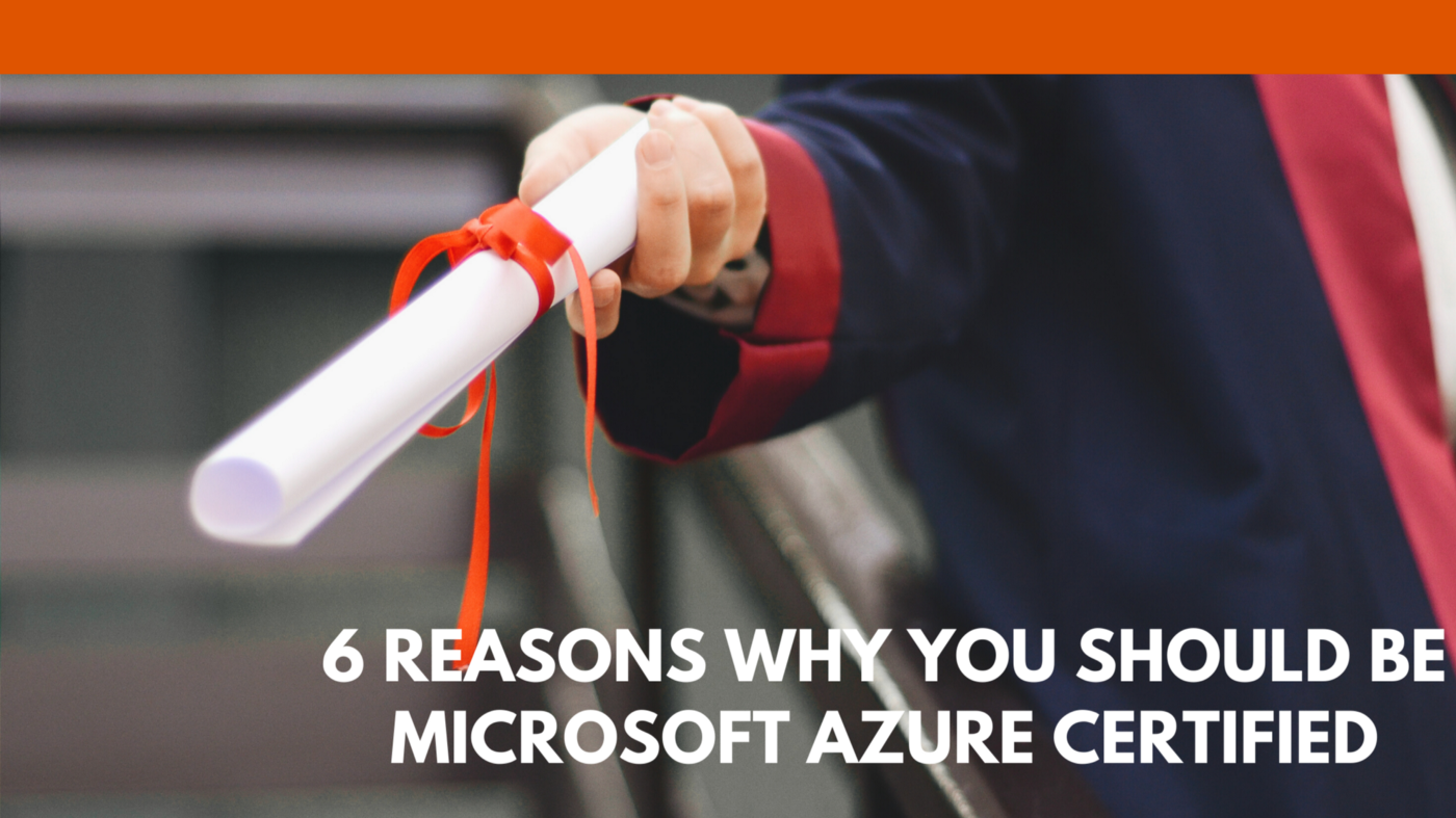 6 Reasons Why You Should Be Microsoft Azure Certified