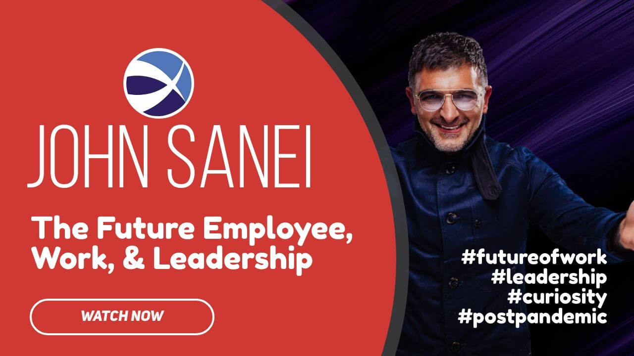 John Sanei, Future Employees, Future of Work, Future Leadership