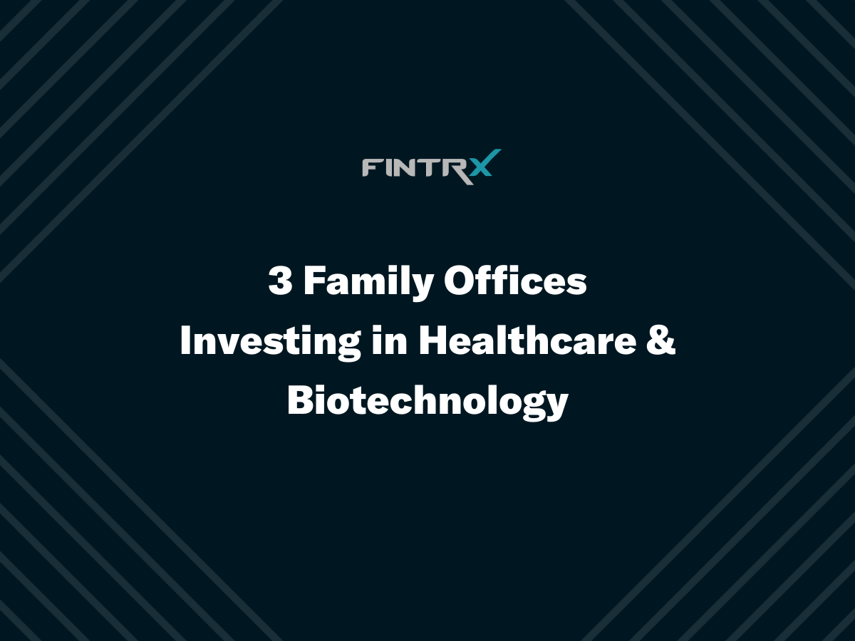 Three Family Offices Investing in Healthcare & Biotechnology