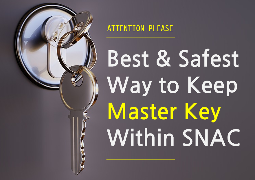 A User's Guide on Why SNAC Master Key Is Important and How to Store it