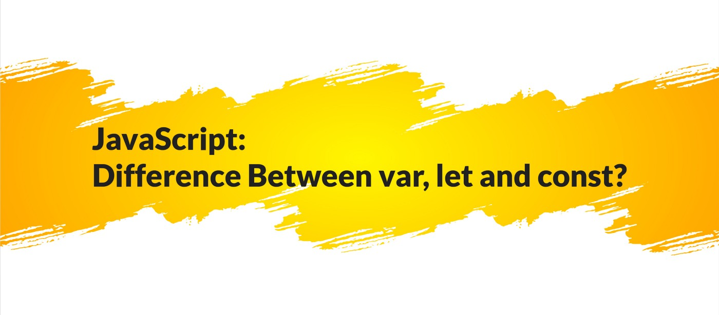 JavaScript: Difference Between var, let and const?  By Stack Learner