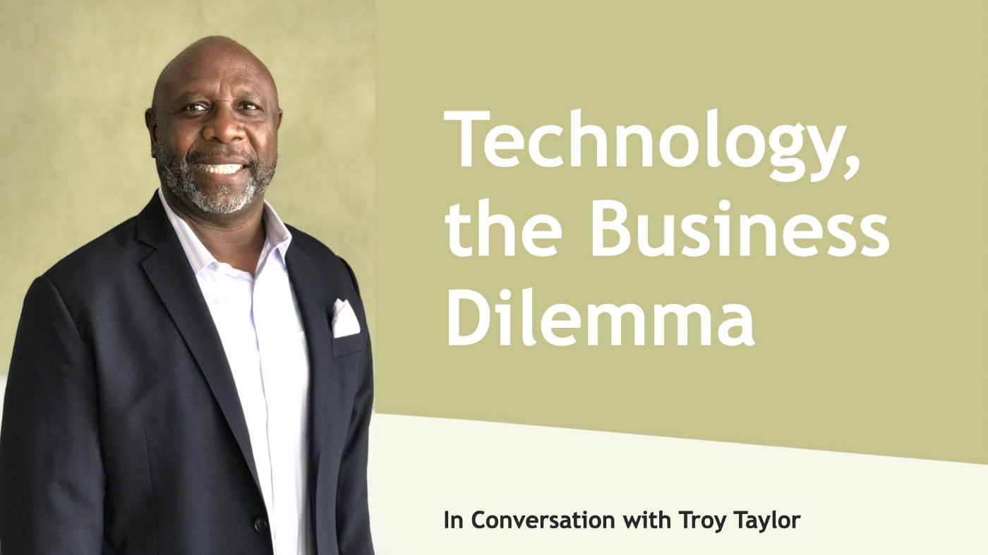 Technology, the Business Dilemma—in Conversation with Troy Taylor