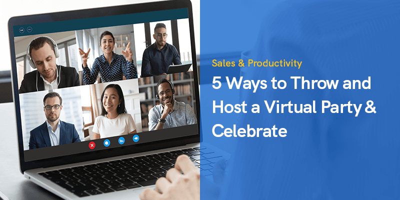 5 Ways to Throw and Host a Virtual Party & Celebrate