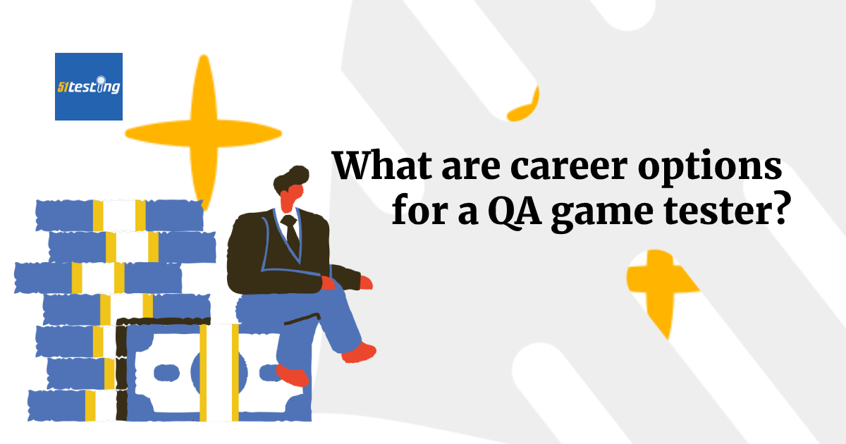 what are career options for a QA game tester?-51testing