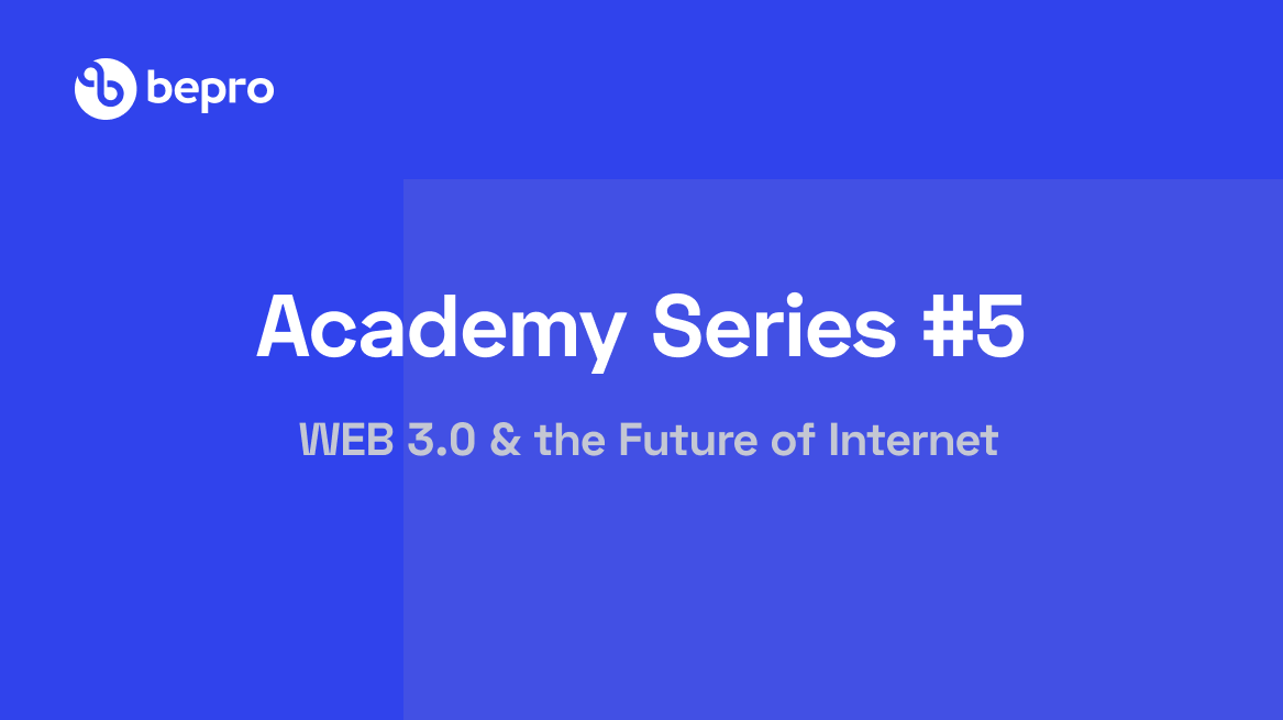 Academy Series #5: WEB 3.0 & the Future of Internet