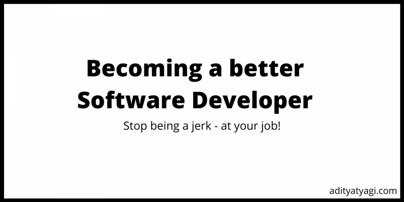How to improve as a software developer by Aditya Tyagi
