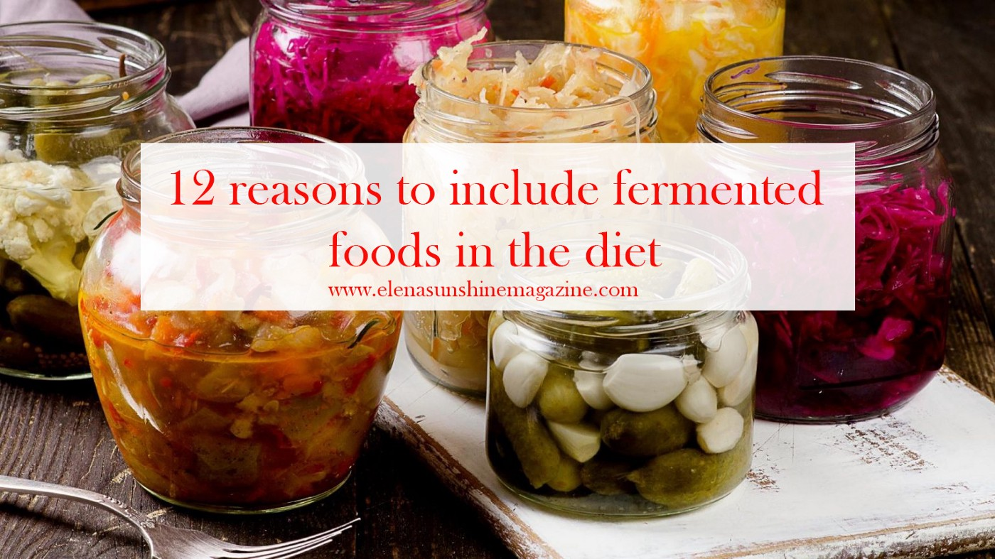 12 reasons to include fermented foods in the diet