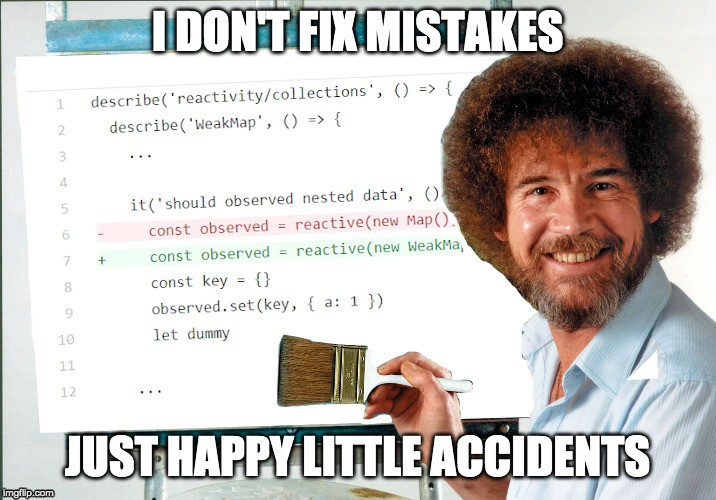 I don't fix mistakes—Just happy little accidents