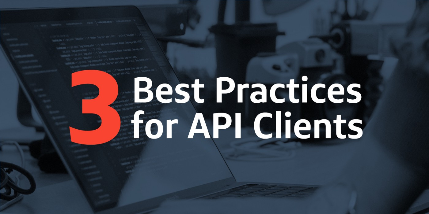 3 Best Practices for API Clients - Capital One Tech - Medium