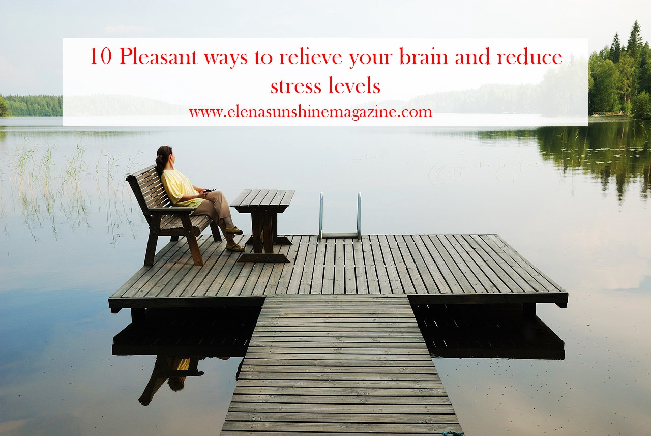 10 Pleasant ways to relieve your brain and reduce stress levels