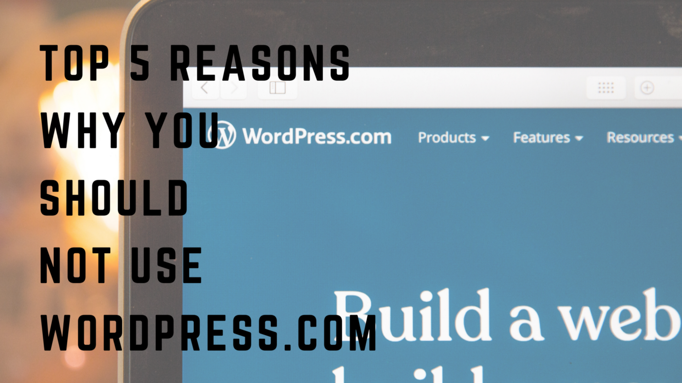 Top 5 Reasons Why You Should Not Use WordPress.com