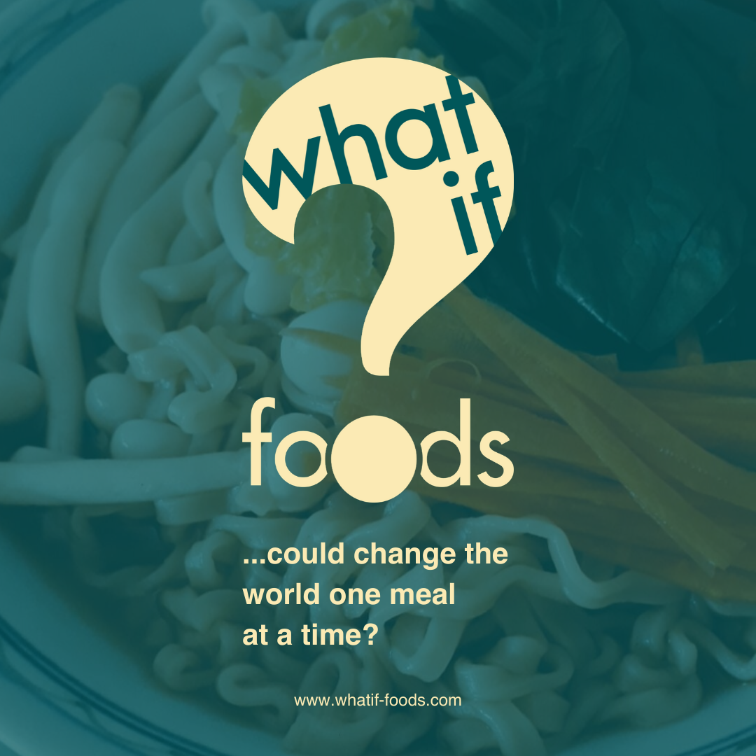 What if… foods could change the world one meal at a time?