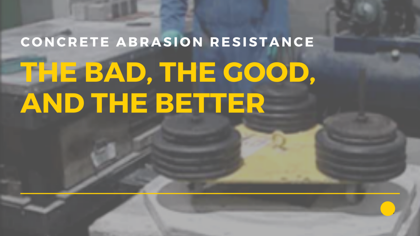 Concrete Abrasion Resistance: The Bad, the Good, and the Better
