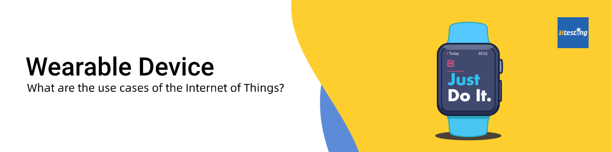 The use cases of Internet of Things (IoT)—Wearable device- 51Testing
