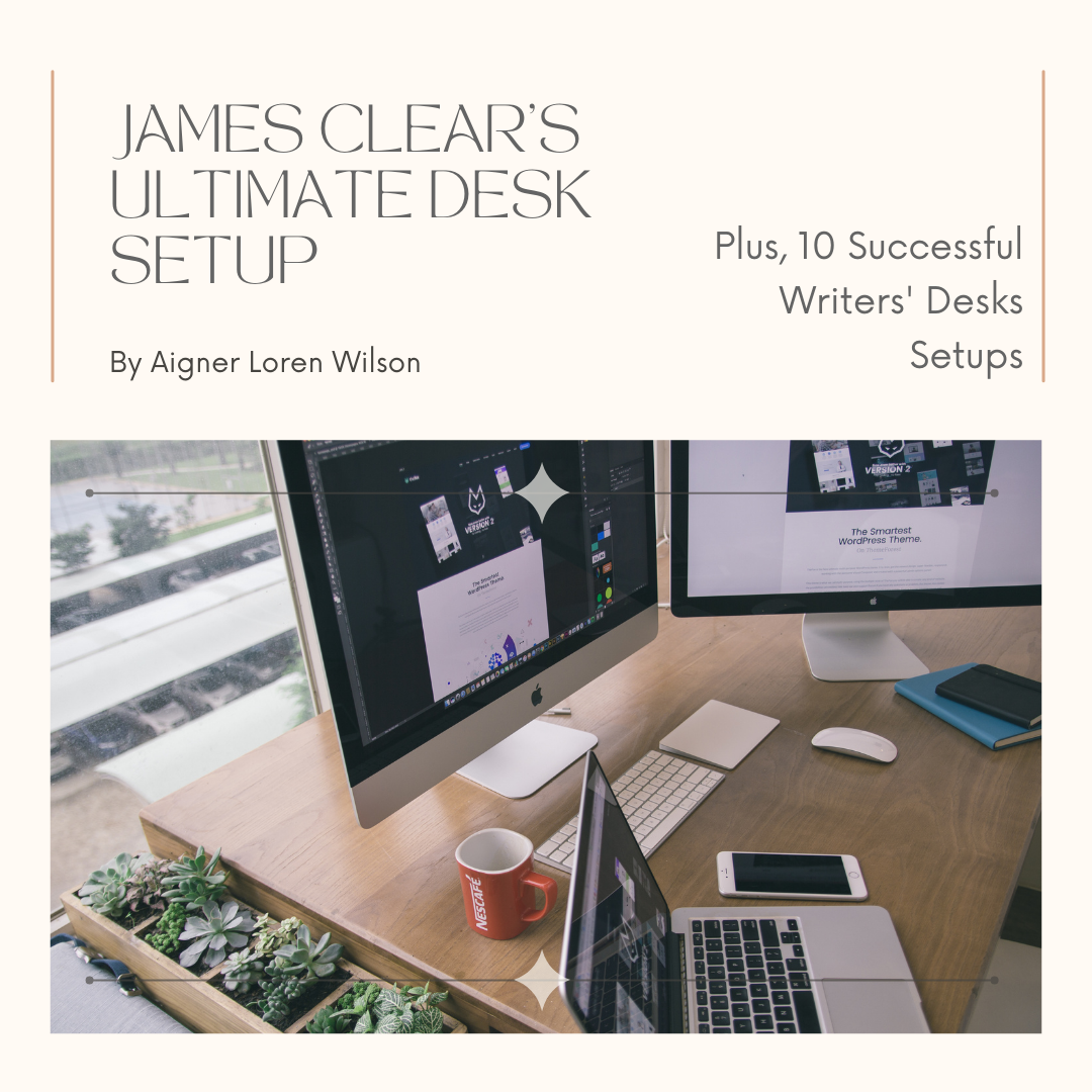 Productive Desk Organization by Aigner Loren Wilson article cover. A tan background with the words James Clear's Ultimate Desk Setup by Aigner Loren Wilson Plus, 10 Successful Writers' Desks Setups. There is a picture of a desk with two monitors and a laptop next to a keyboard and phone. The desk is orderly with plants and a phone. How to organize your desk. Writers Desk. The best writer's desk. How to set up a writer's desk. Productive desk design.