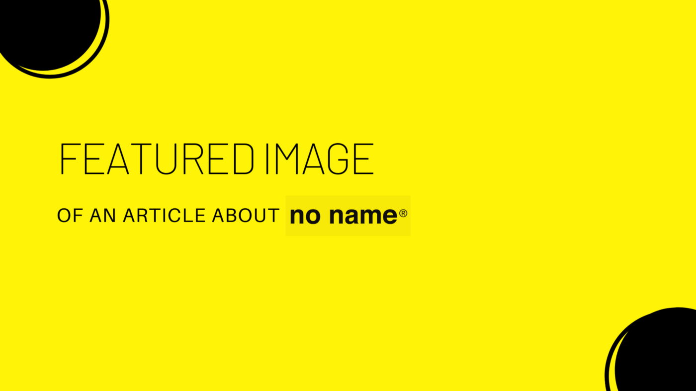 "A yellow-background text-based image that says: ""Featured image of an article about no name"""