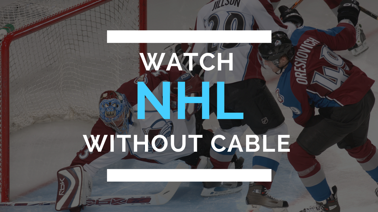 How To Watch Your Favorite Nhl Team Without Cable In 2017
