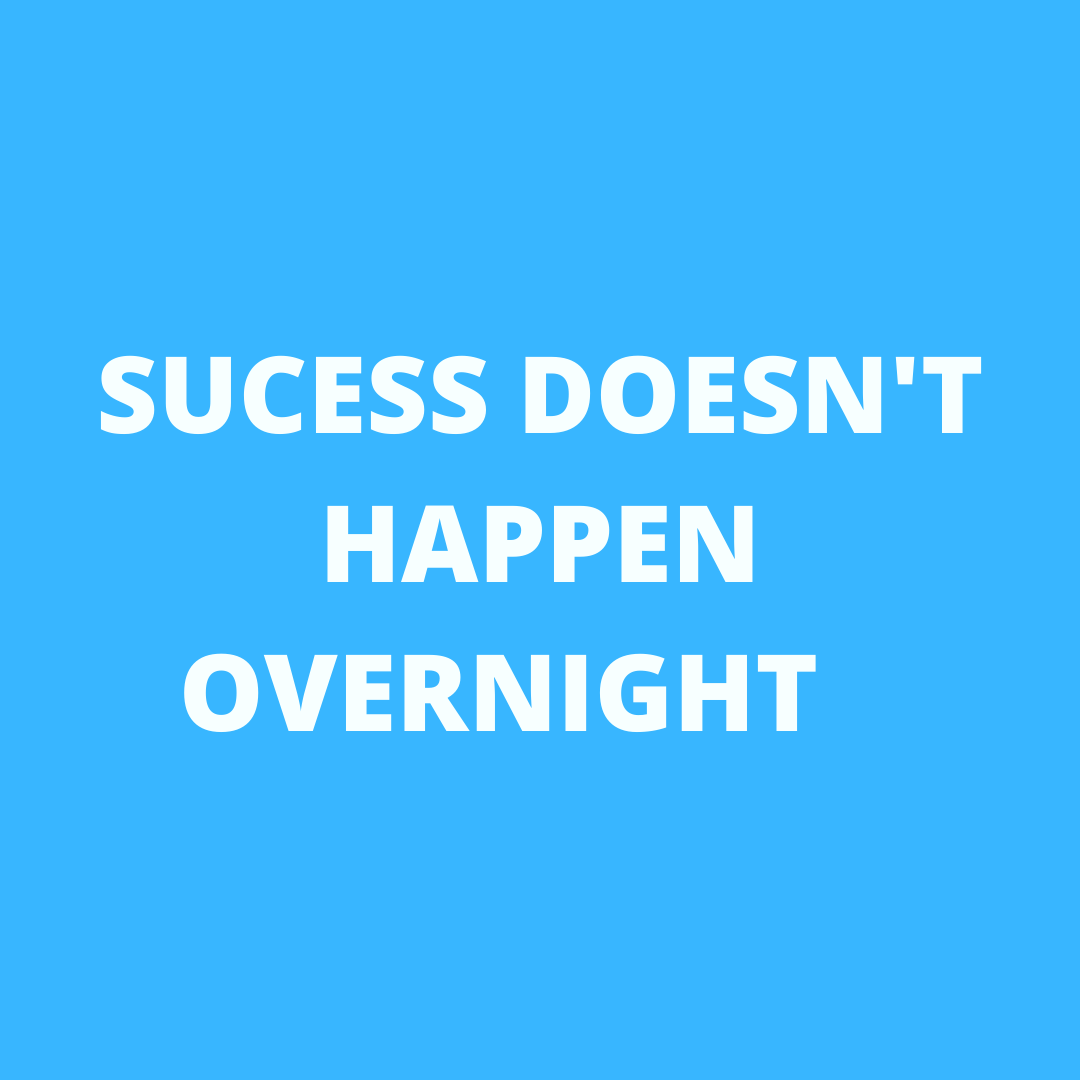 Success does not happen overnight. You have to work hard to be successful