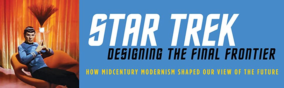 Banner of the book's title: Start Trek—Designing the Final Frontier. Includes a photo of Mr. Spock lounging in a midcentury modern chair.