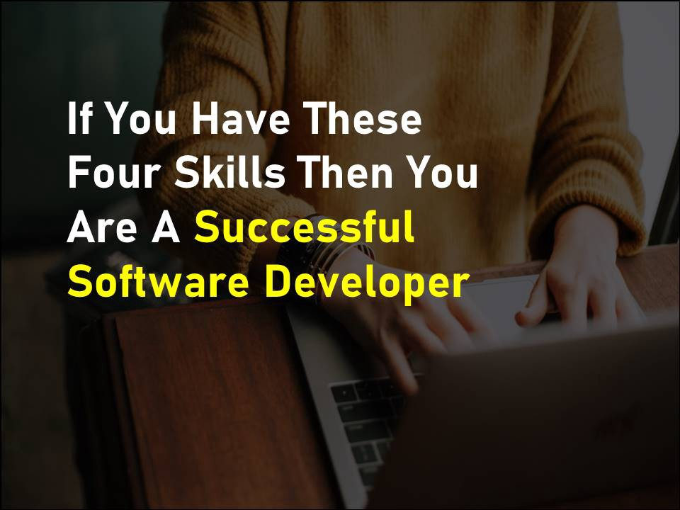 Top Four Skills Of A Successful Software Developer