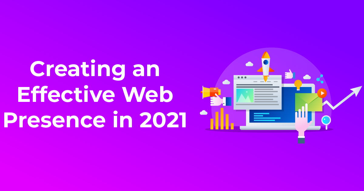 Creating an Effective Web Presence in 2021