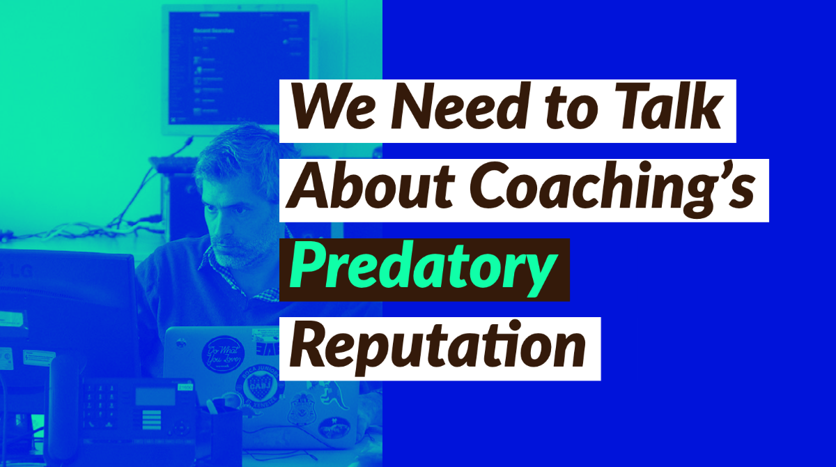 colorized photo of a man sitting at his computer with the text 'we need to talk about coaching's predatory reputation' overlayed on top of it.