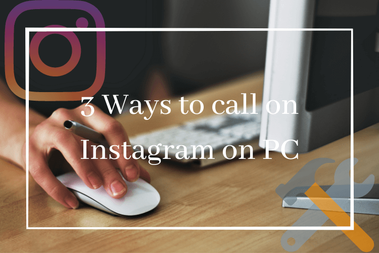 3 Ways to call on Instagram on PC