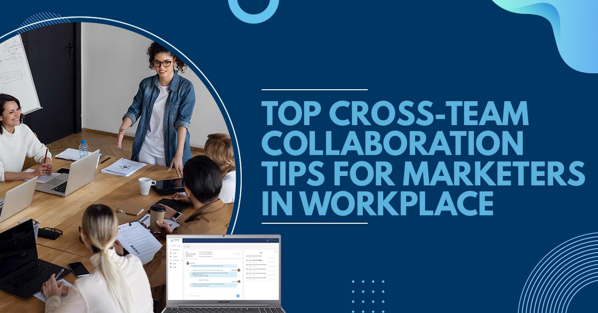 Top Cross-team Collaboration Tips for Marketers in Workplace
